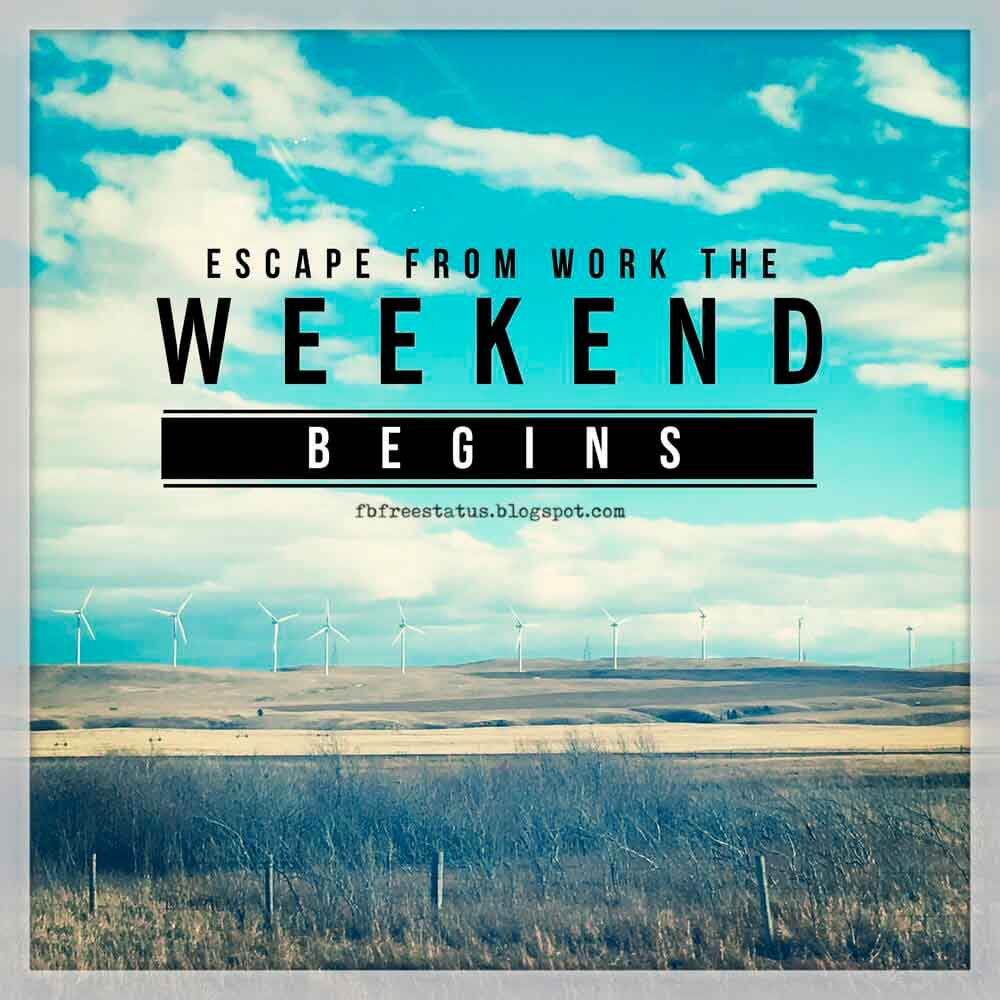 Escape from work the Weekend begins.
