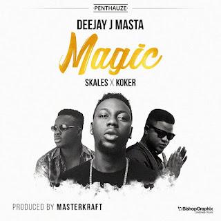 Deejay J Masta Ft. Skales X Koker - Magic