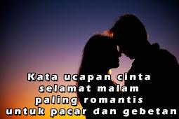 Kata ucapan cinta selamat malam paling romantis untuk pacar dan gebetan