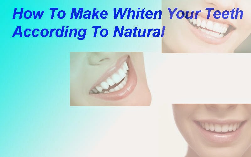 How To Make Whiten Your Teeth According To Natural