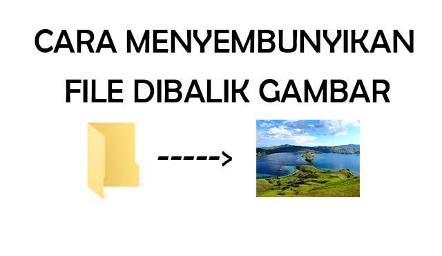 Cara sembunyikan file dibalik gambar