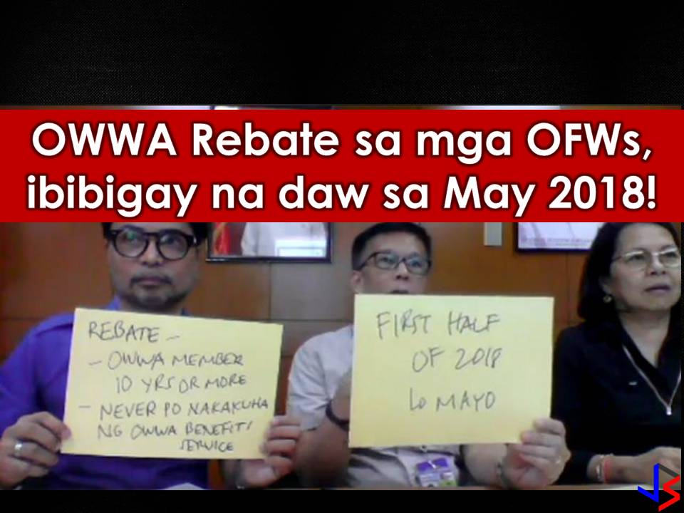Overseas Workers Welfare Administration (OWWA) Administrator Hans Leo Cacdac assures anew Overseas Filipino Workers (OFWs) that the OWWA Rebate or Refund will be given in May 2018. In his Facebook Live last March 23, Cacdac said, OFWs who have been OWWA members for the past 10 years and have not availed of any OWWA programs will be entitled to the said rebates. Cacdac said the agency hired an actuary to study and analyze the statistic to calculate the rebate risk and premiums.