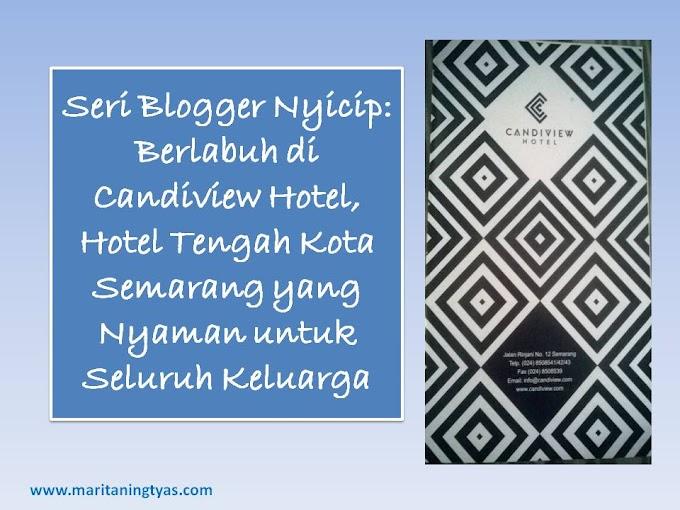 Seri Blogger Nyicip: Berlabuh di Candiview Hotel, Hotel Tengah Kota Semarang yang Nyaman untuk Seluruh Keluarga