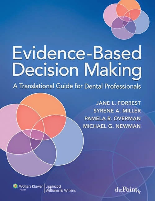Evidence-Based Decision Making - a translational guide for dental professionals - Jane L. Forrest,Syrene A. Miller,Pam R. Overman, Michael G. Newman