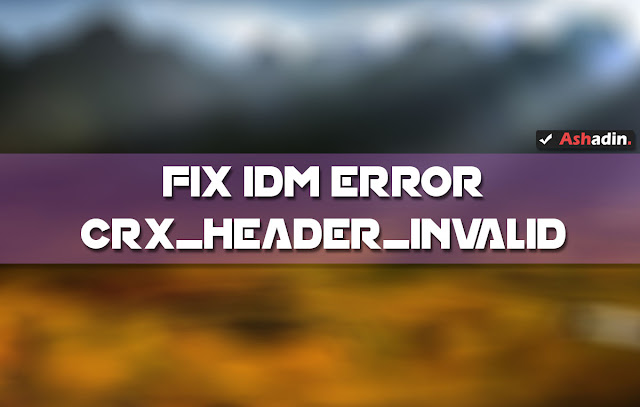 Cara atasi IDM Error CRX_HEADER_INVALID Chrome
