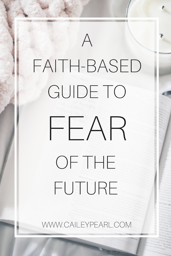 A Faith-Based Guide to Fear of the Future // www.caileypearl.com