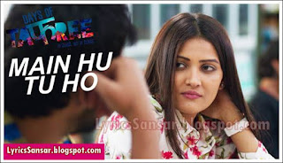 MAIN HU TO HO LYRICS : Days Of Tafree | Arijit Singh