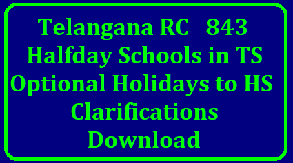 Rc 843 Half Day Schools in Telangana from 15.03.2018 Optional Holidays clarification in high schools