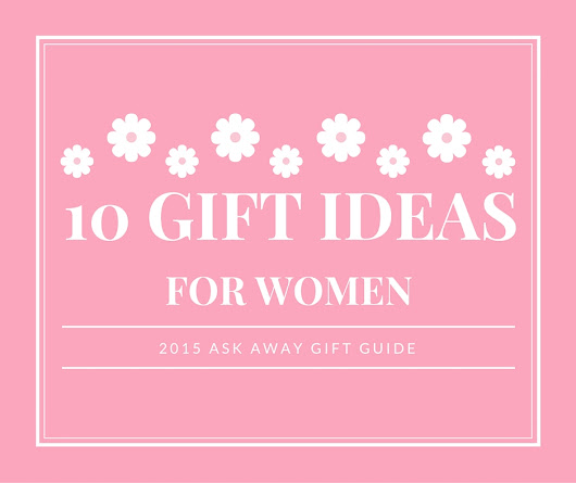 10 Gift Ideas for Women {{Ask Away Gift Guide 2015}}