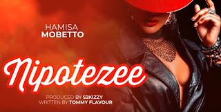 Hamisa Mobetto - Nipotezee Mp3 Download