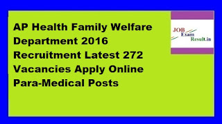 AP Health Family Welfare Department 2016 Recruitment Latest 272 Vacancies Apply Online Para-Medical Posts