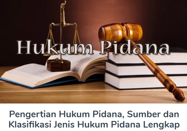 Membahas Materi Pengertian Hukum Pidana Beserta Sumber dan Klasifikasi Jenis Hukum Pidana Terlengkap