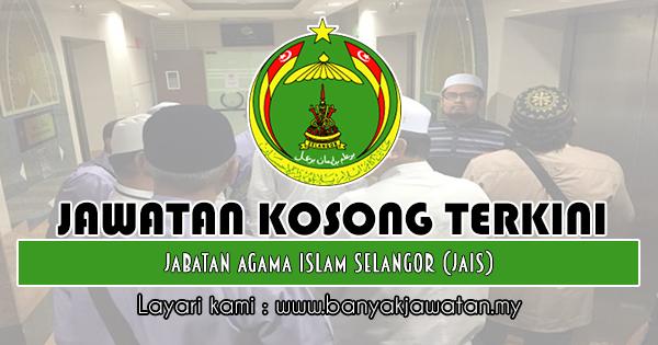 Jawatan Kosong Terkini 2018 di Jabatan Agama Islam Selangor (JAIS)
