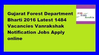 Gujarat Forest Department Bharti 2016 Latest 1484 Vacancies Vanrakshak Notification Jobs Apply online