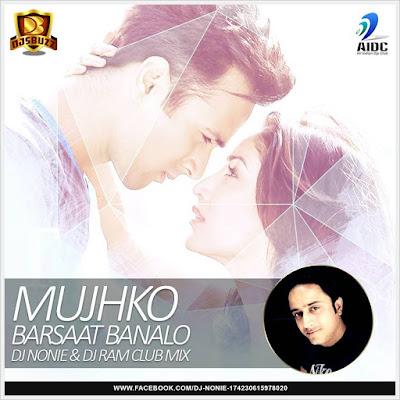 Mujhko Barsaat Banalo – DJ Nonie & DJ Ram (Club Mix)