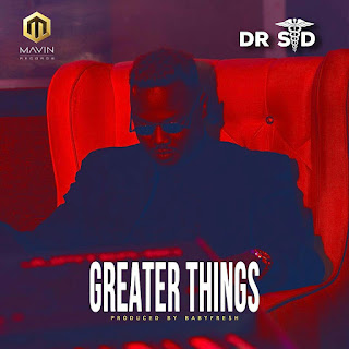 AUDIO DOWNLOAD: Dr SiD – Greater Things
