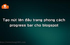 [Blogger] Tạo nút lên đầu trang phong cách progress bar cho blogspot