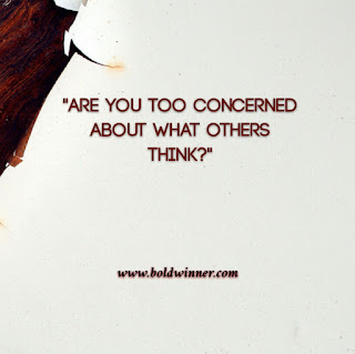 always afraid of what people think?