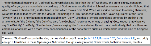 "In fact, on my search for the truth, I was shocked to discover the word ""Godhead"" is nowhere in the Greek manuscripts  and is a Trinitarian invention, that they admit themselves."
