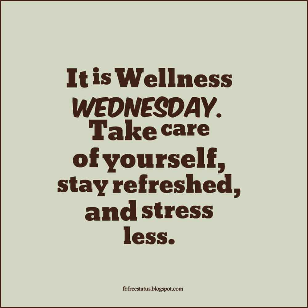 It is Wellness Wednesday. Take care of yourself, stay refreshed, and stress less.