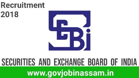 Securities  and  Exchange  Board  of  India  Recruitment 2018,govjobinassam