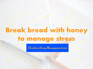 Break bread with honey to manage stress