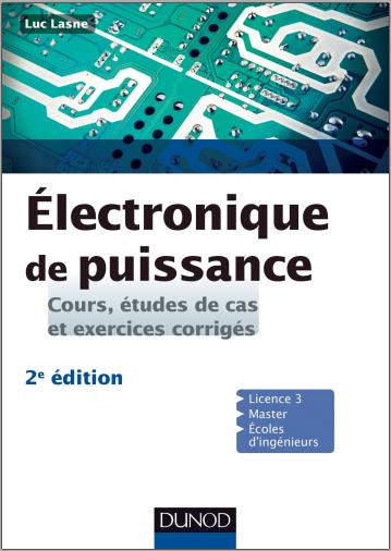 Livre : Electronique de puissance, Cours, études de cas et exercices corrigés - Luc Lasne PDF