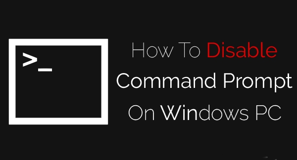 How to Disable Command Prompt On Windows