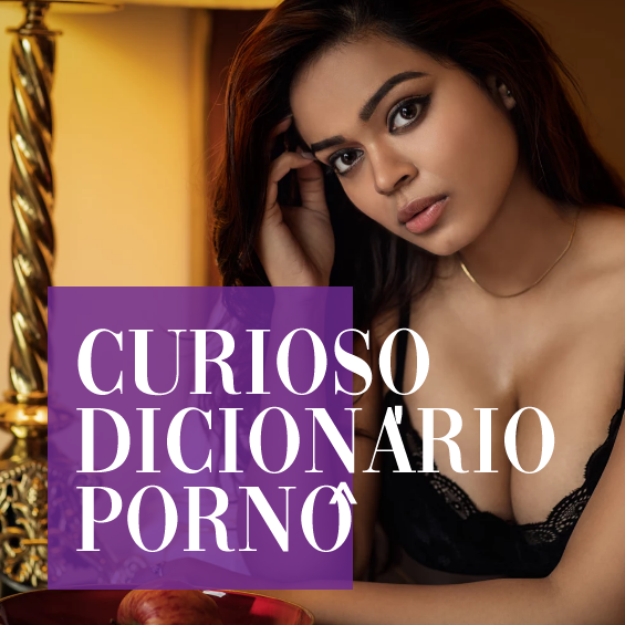 As curiosidades da nomenclatura pornô - Dicionário Pornô