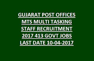 GUJARAT POST OFFICES MTS MULTI TASKING STAFF RECRUITMENT 2017 413 GOVT JOBS LAST DATE 10-04-2017