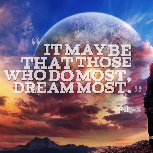 It May Be That Those Who Do Most Dream Most Dreams Quotes