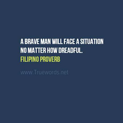 A brave man will face a situation no matter how dreadful