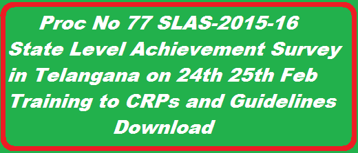 TS SLAS/State Level Achievement Survey 2015-16 Test in Telangana Schools: Conduct of State Level Achievement Survey (SLAS) on 22nd, 24th and 25th February, 2016 in selected schools of Telangana: http://www.tsteachers.in/2016/02/proc-no-77-conduct-of-slas-state-level-achievement-survey-scert-telangana.html