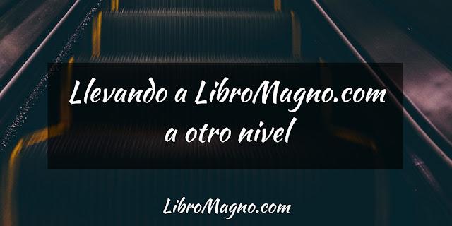 Llevando a LibroMagno.com a otro nivel