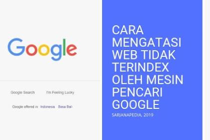 Cara Mengatasi Website Tidak Terindex Oleh Mesin Pencari Google