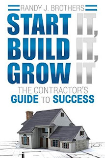 Start It, Build It, Grow It: The Contractor's Guide to Success by Randy Brothers