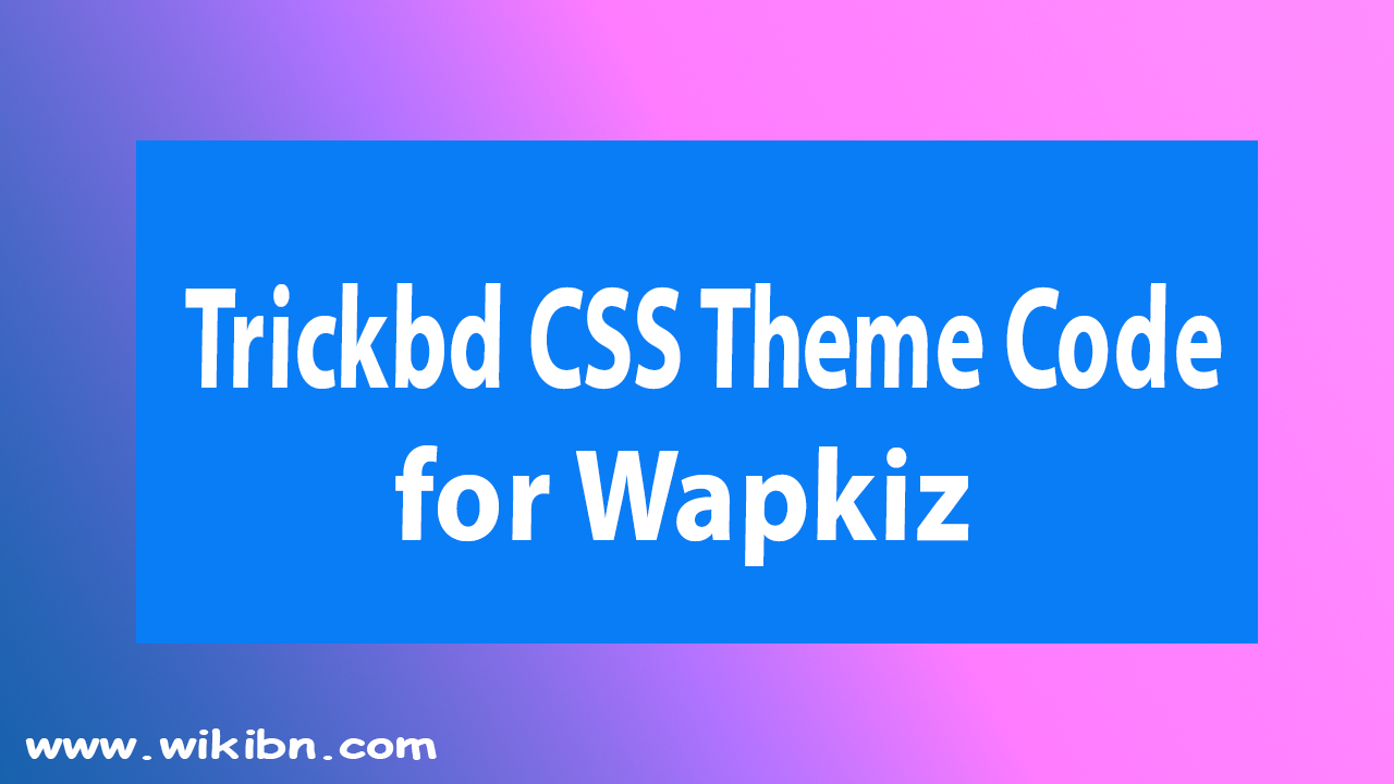 trickbd css theme code for wapkiz