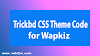 Wapkiz এ Trickbd এর মতোন Forum সাইট বানানোর Orginal Css Theme [With Out WikiBN Credit] [Request Tune]