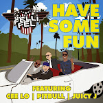 DJ Felli Fel - Have Some Fun (feat. Cee Lo, Pitbull & Juicy J) - Single  Cover