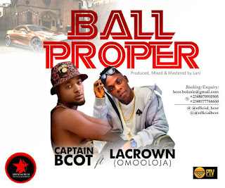 MUSIC: Bcot Ft Lacrown – Ball Proper