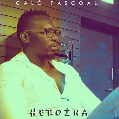 Caló Pascoal - Heroína (Kizomba) [Download]