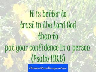 It is better to trust in the Lord than to put your confidence in a person Psalm 118:8