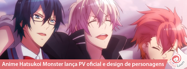 Anime Hatsukoi Monster lança PV oficial e design de personagens