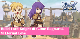 Panduan Cara Build Job Lord Knight Ragnarok M Eternal Love
