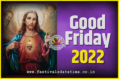 2022 Good Friday Festival Date and Time, 2022 Good Friday Calendar
