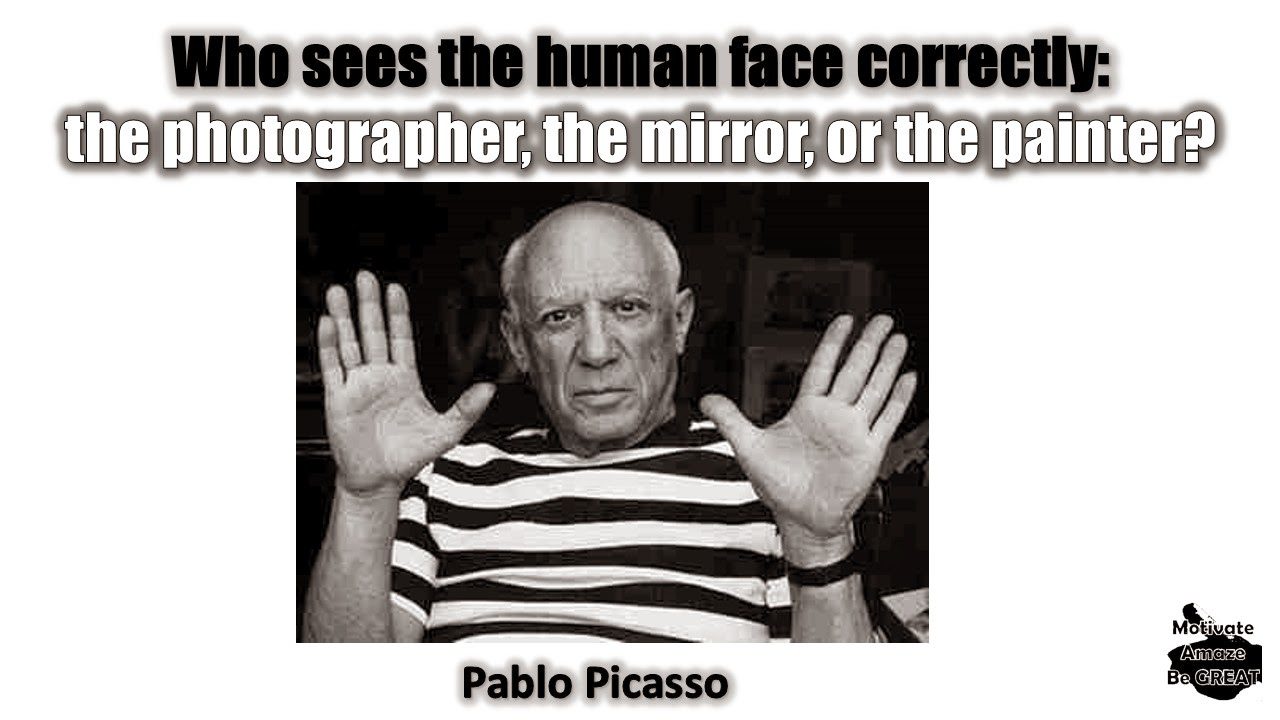"Pablo Picasso Inspirational Quotes For Success: ""Who sees the human face correctly: the photographer, the mirror, or the painter?"" - Pablo Picasso"