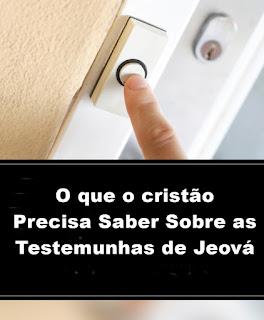 O que os cristãos Precisam Saber Sobre as Testemunhas de Jeová