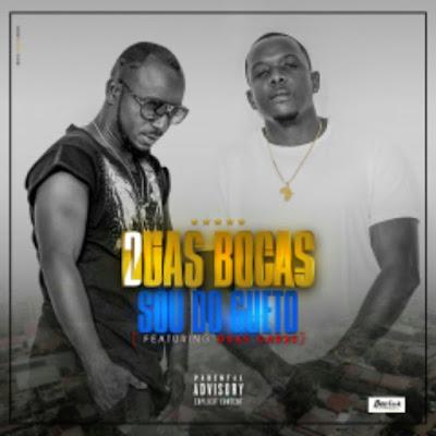 Duas Bocas Feat. Duas Caras – Sou Do Gueto