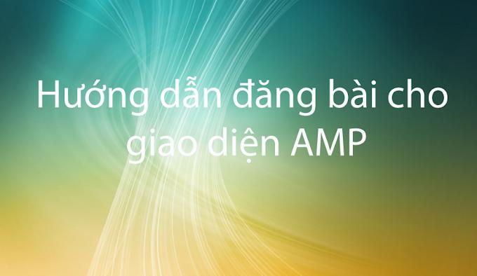Hướng dẫn đăng bài cho giao diện AMP