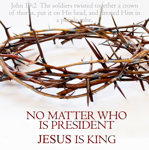No matter who is president Jesus is King